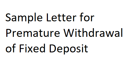 Sample letter for premature withdrawal of fixed deposit letter sample letter for premature withdrawal of fixed deposit spiritdancerdesigns Images