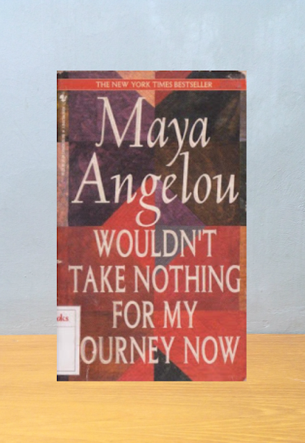 WOULDN'T TAKE NOTHING FOR MY JOURNEY NOW, Maya Angelou