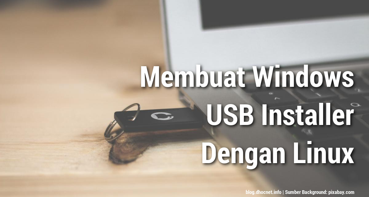 Membuat Windows USB Installer Dengan Linux