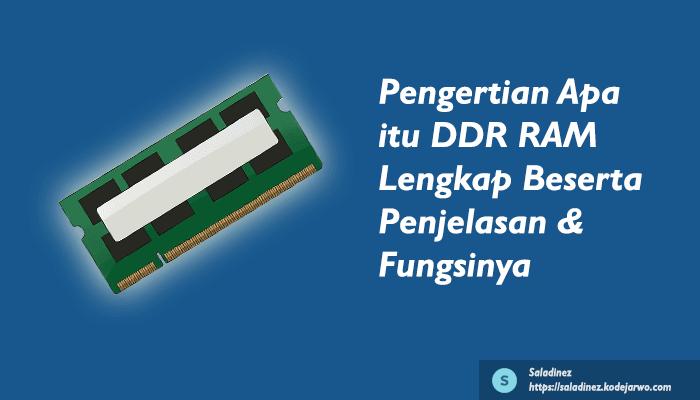 Pengertian Apa itu DDR RAM Beserta Penjelasan & Fungsi Lengkapnya