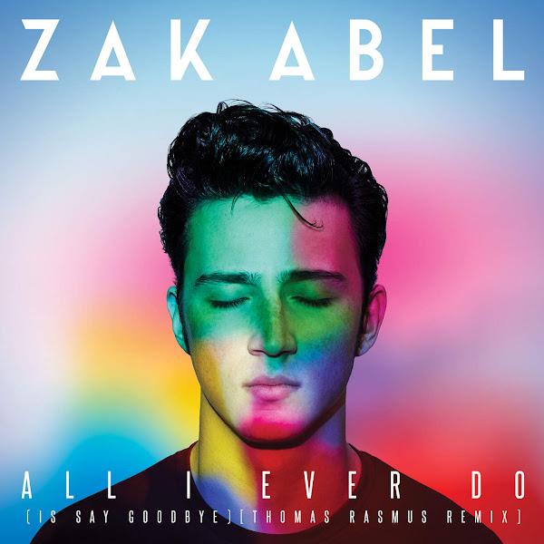 Zak Abel - All I Ever Do (Is Say Goodbye) [Thomas Rasmus Remix] - Single Cover