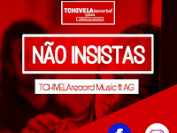 TCHIVELArecord Music Ft. A.G - Não insistas |Download