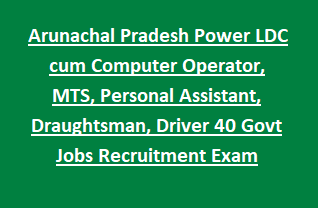 Arunachal Pradesh Power LDC cum Computer Operator, MTS, Personal Assistant, Draughtsman, Driver 40 Govt Jobs Recruitment Exam