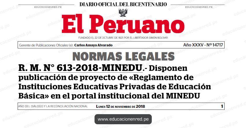 R. M. N° 613-2018-MINEDU - Disponen publicación de proyecto de «Reglamento de Instituciones Educativas Privadas de Educación Básica» en el portal institucional del Ministerio - www.minedu.gob.pe