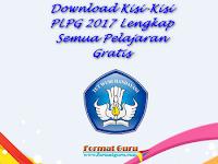 Download Kisi-Kisi PLPG 2017 Lengkap Semua Pelajaran Gratis