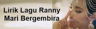 Lirik Lagu Ranny - Mari Bergembira