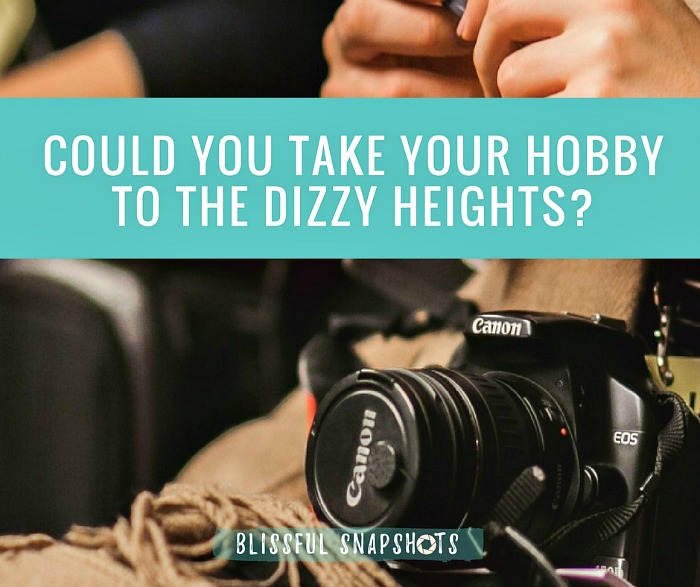 Could You Take Your Hobby To The Dizzy Heights?