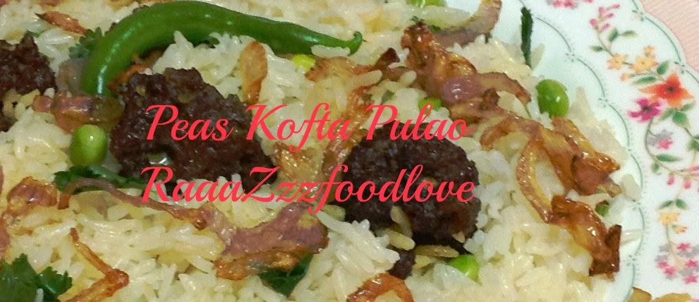 http://raaazzzfoodlove.blogspot.in/2013/02/peas-kofta-pulao.html