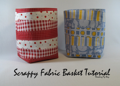 Scrappy Fabric Basket TUTORIAL... How to make a fabric basket using small pieces of fabric from your stash ~ Threading My Way