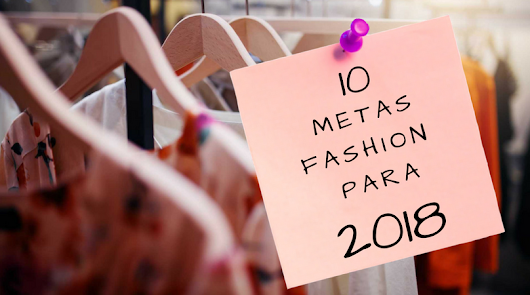 10 Metas Fashion para 2018