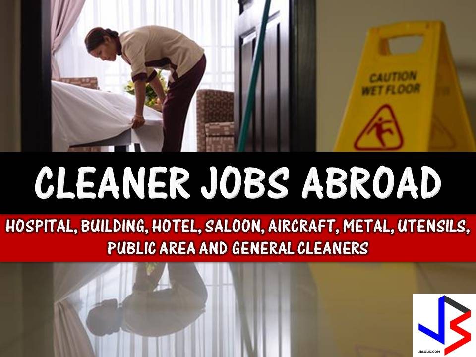 Hundreds of jobs for a male and female cleaner is being opened for Filipinos in different countries abroad. Countries such as Saudi Arabia, Kuwait, Bahrain, United Arab Emirates, Oman, Qatar, Malta, Malaysia, Palau and Japan is looking for hospital cleaner, building cleaner, public cleaner, aircraft cleaners.