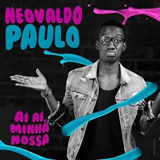 BAIXAR MP3   Neovaldo Paulo- Ai Ai Minha  Nossa   2018