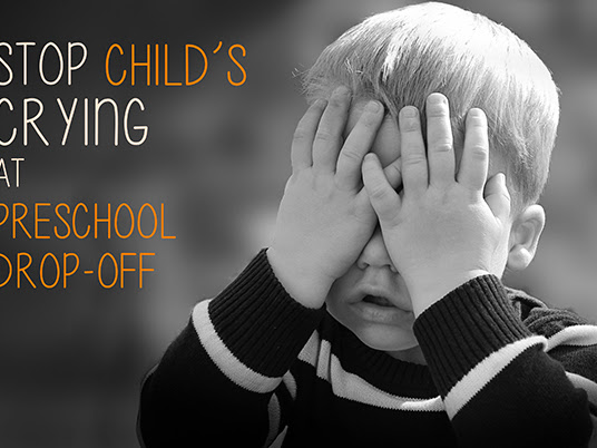 How to Stop a Crying Child at Preschool Dropoff