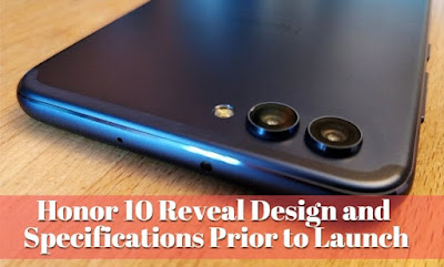 Honor 10 Reveal Design and Specifications Prior to Launch, Lastbench Trick