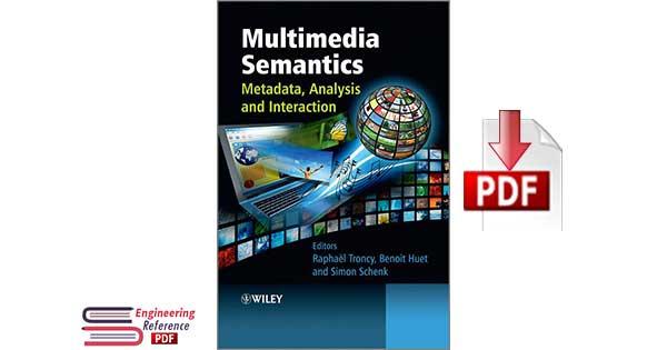 Multimedia Semantics Metadata, Analysis and Interaction by Raphael Troncy, Benoit Huet and Simon Schenk