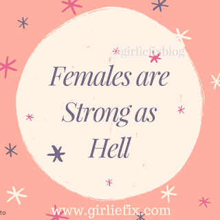 GirlieFix Blog Females are strong as hell