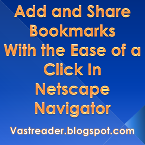 Learn to add, share, edit, delete, import, export, folder, organize and group up Bookmarks with the ease of a click in Netscape Navigator, Browser.