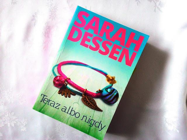 """""""Tak jakby życie nie było i tak dość skomplikowane."""" - recenzja książki pt.""""Teraz albo nigdy"""" Sarah Dessen"""