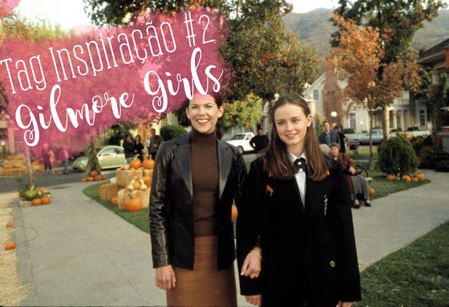 Tag Inspiração #2: Gilmore Girls