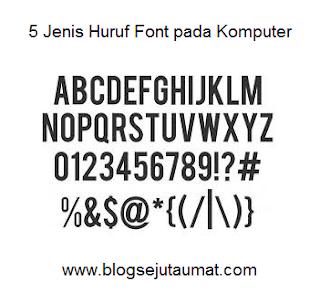 5 Jenis Huruf Font pada Komputer