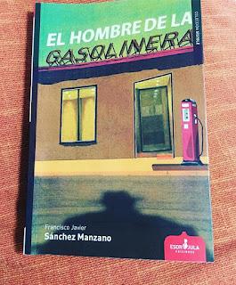 El hombre de la gasolinera, francisco javier sanchez manzano, esdrújula ediciones, libros 2017, libros, que estás leyendo, lecturas, regala libros, novela negra,