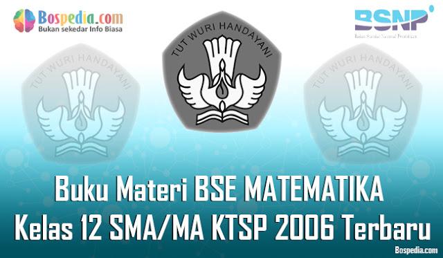 Buku Materi BSE MATEMATIKA Kelas 12 SMA/MA KTSP 2006 Terbaru