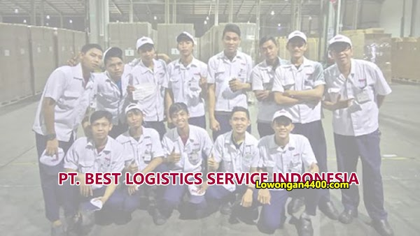 Lowongan Kerja PT Best Logistic Service Indonesia Terbaru