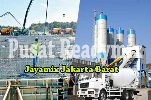 HARGA JAYAMIX JAKARTA BARAT, HARGA BETON JAYAMIX JAKARTA BARAT, HARGA BETON COR JAYAMIX JAKARTA BARAT 2019