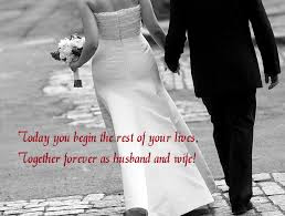 Quotes About Happy Marriage life: Today you begin the rest of your loves, together forever as husband and wife!