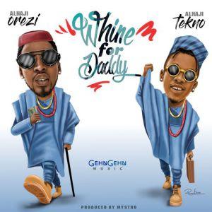 Orezi Whine For Daddy Lyrics Ft. Tekno