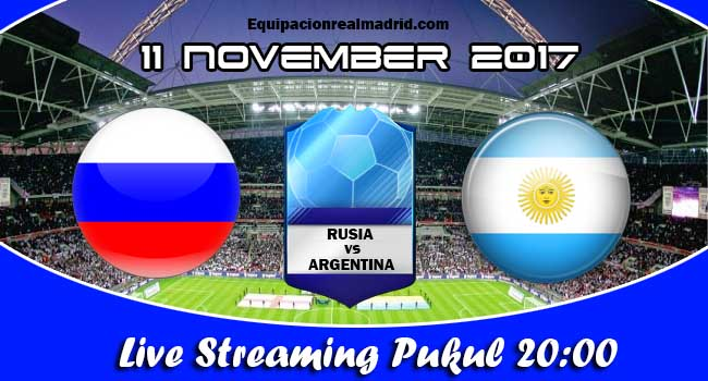 live streaming rusia vs argentina 11 november 2017
