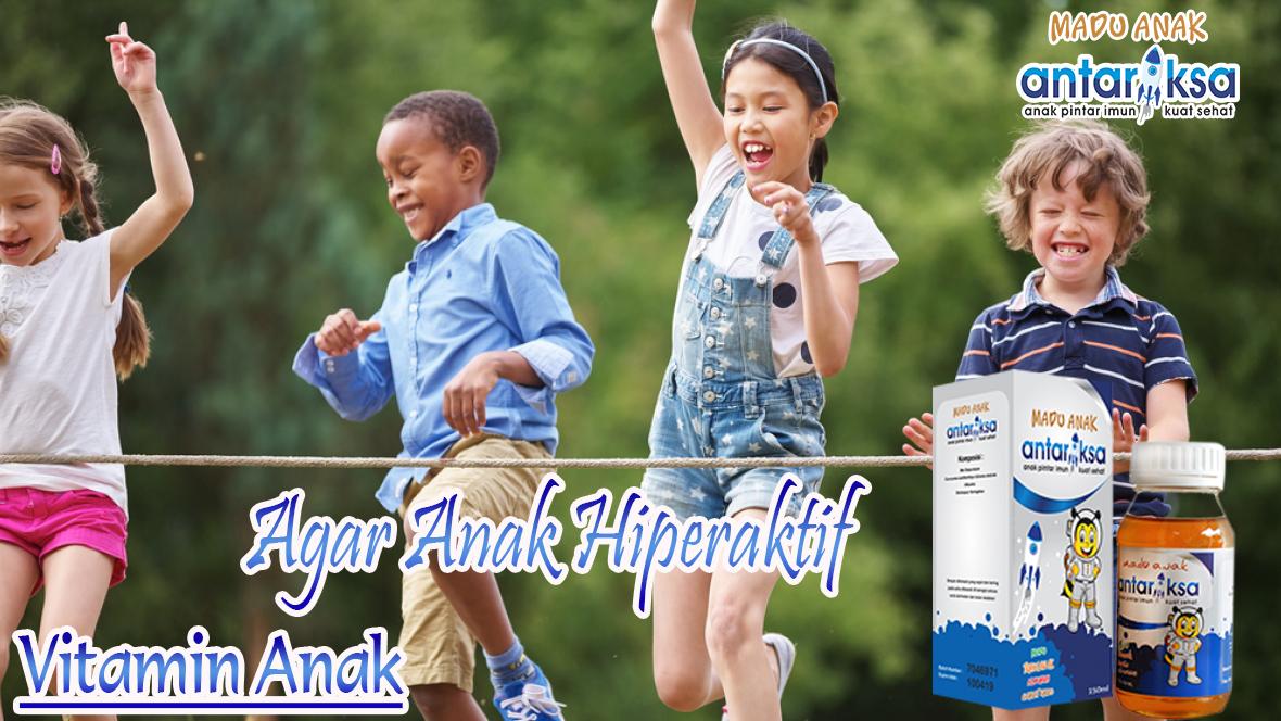 Vitamin Anak Supaya Anak Hiperaktif Madu Antariksa