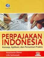 Perpajakan Indonesia - Konsep, Aplikasi, dan Penuntun Praktis