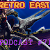 Retro East Podcast #71