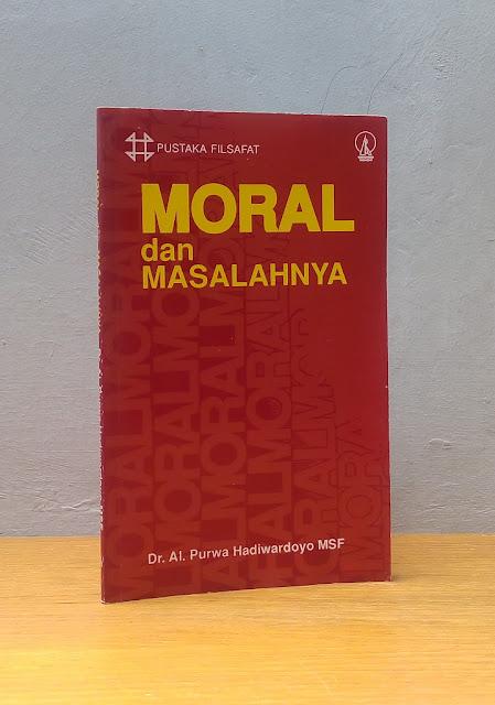 MORAL DAN MASALAHNYA, Dr Al. Purwa Hadiwardoyo MSF