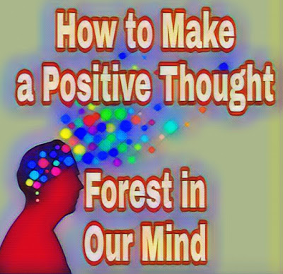 How to Make a Positive Thought Forest in Our Mind