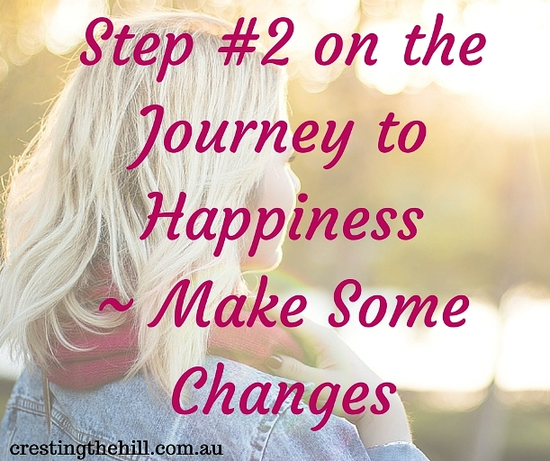 Step #2 on the Journey to Happiness - make some changes if you can