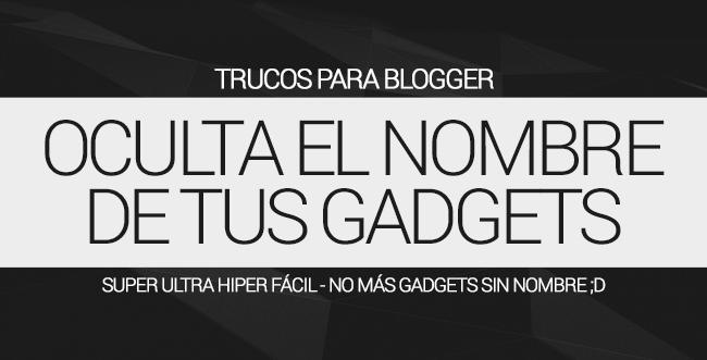Como Ocultar Nombre de Gadgets en Blogger