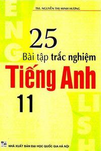 25 Bài Tập Trắc Nghiệm Tiếng Anh 11 - Nguyễn Thị Minh Hương