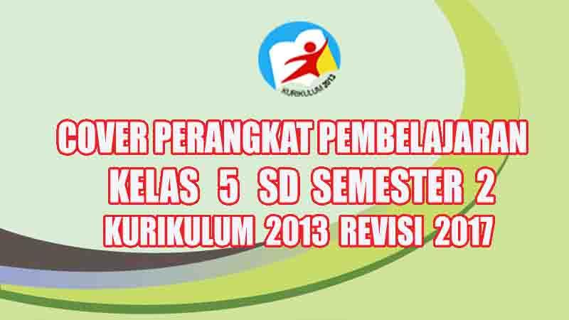 Cover Perangkat Pembelajaran Kelas 5 Sd Semester 2 Kurikulum 2013 Revisi 2017 Gurusd Id