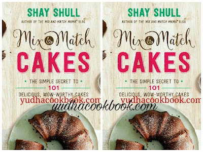 Download ebook MIX & MATCH CAKES : The Simple Secret to 101 Delicious, Wow-Worthy Cakes (Mix-And-Match Mama)