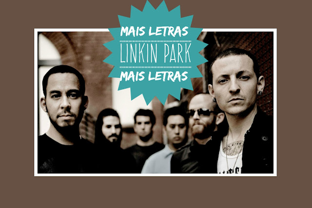 http://letrasmusicaspt.blogspot.pt/search?q=linkin+park