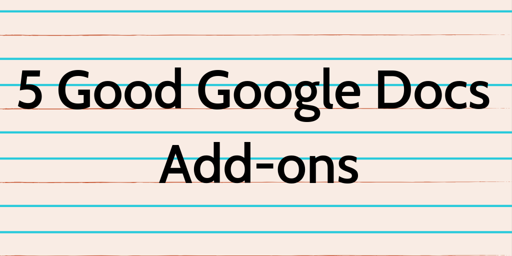 My 5 Favorite Google Docs Add-ons