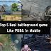 Top 5 Best battleground game Like PUBG - PlayerUnknown's Battlegrounds In Mobile.