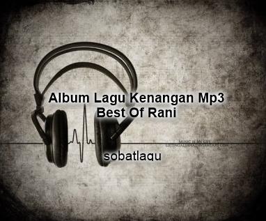 Lagu Kenangan Rani Full Album Mp3 Terlengkap dan Terlaris Rar