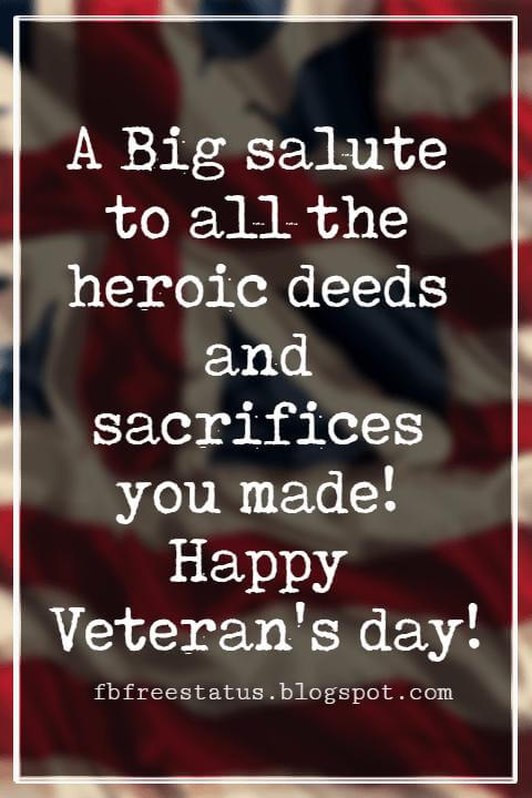 Happy Veterans Day Quotes & Happy Veterans Day Messages, A Big salute to all the heroic deeds and sacrifices you made! Happy Veteran's day!
