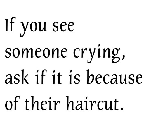 Quotes About Crying: Someone Crying Haircut Saying
