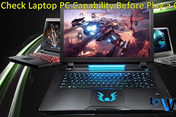 Check Laptop PC Capability Before Play a Game