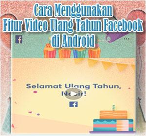 Cara Menggunakan Fitur Video Ulang Tahun Facebook di Android