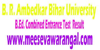 B. R. Ambedkar Bihar University B.Ed. Combined Entrance Test 2016 Result